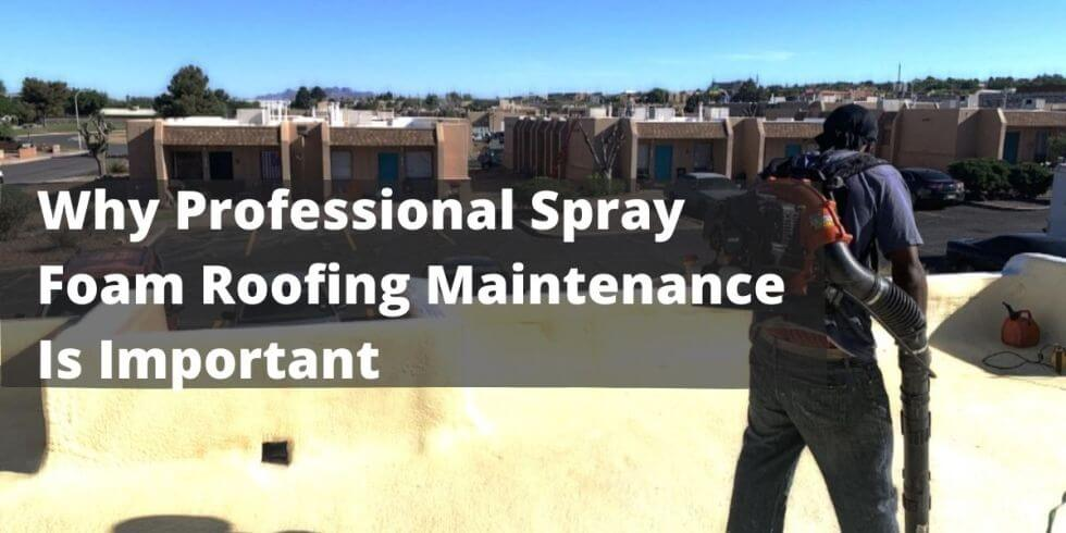 Why Professional Spray Foam Roofing Maintenance is Important